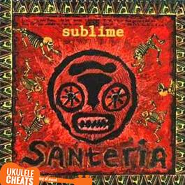 Sublime - Santeria Ukulele Chords