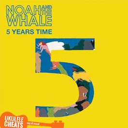 5-Years-Time-Ukulele-Chords---Noah-and-the-Whale-Ukulele-Chords