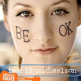 be-ok-ukulele-chords---ingrid-michaelson-ukulele-chords