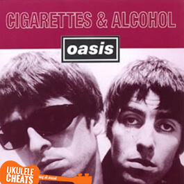 Oasis - Cigarettes and Alcohol Ukulele CHords