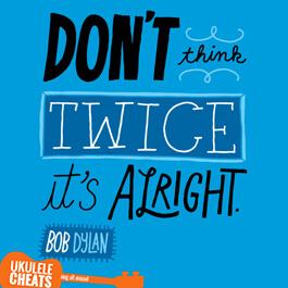 Bob Dylan - Don't Think Twice It's Alright Ukulele Chords