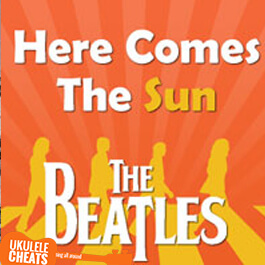 The Beatles - Here Comes The SunUkulele Chords Tab