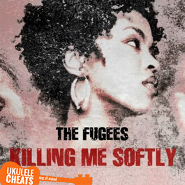 The Fugees - Killing Me Softly Ukulele Chords