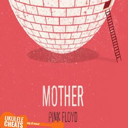 Pink Floyd - Mother - Ukulele Chords