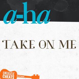 A-ha - Take On Me Ukulele Chords