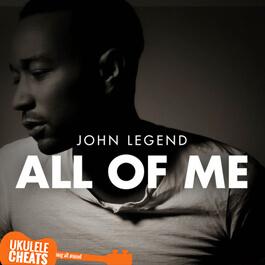 John Legend - All Of Me Ukulele Chords