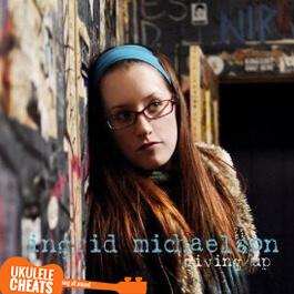 Ingrid Michaelson - Giving Up Ukulele Chords