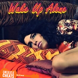 Wake Up Alone Ukulele Chords