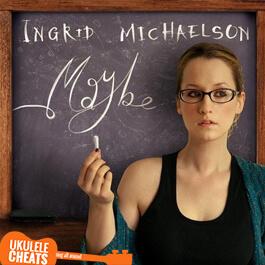 Ingrid Michaelson Maybe Ukulele Chords