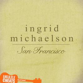 Ingrid Michaelson San Francisco Ukulele Chords