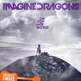 Imagine Dragons - On Top Of The World Ukulele Chords
