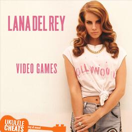 Lana Del Rey - Video Games Ukulele Chords - Ukulele Cheats