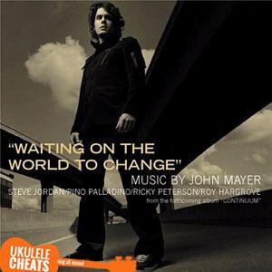 Waiting On The World To Change Ukulele Chords