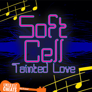 Tainted Love Ukulele Chords