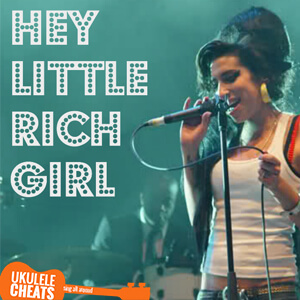 Hey Little Rich Girl Ukulele Chords