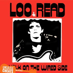 Lou Reed Walk On The Wild Side Ukulele Chords Ukulele Cheats