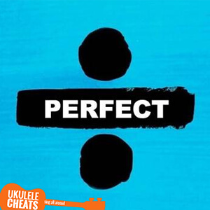 Ed Sheeran - Perfect Ukulele Chords - Ukulele Cheats