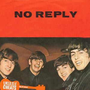 No Reply Ukulele Chords