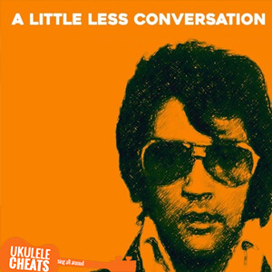 A Little Less Conversation Ukulele Chords